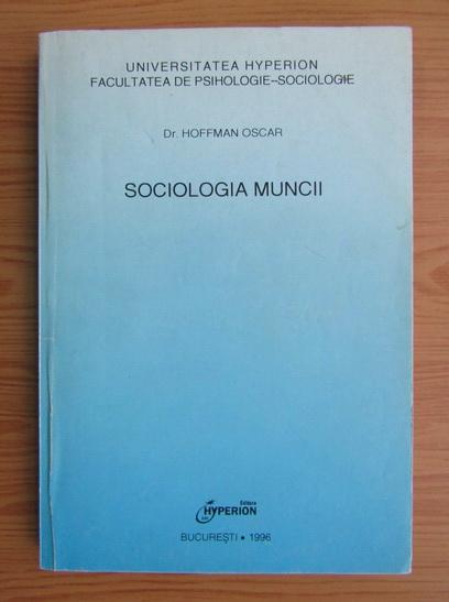 Anticariat: Hoffman Oscar - Sociologia muncii