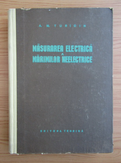 Anticariat: A. M. Turicin - Masurarea electrica a marimilor neelectrice