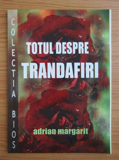 Anticariat: Adrian Margarit - Totul despre trandafiri