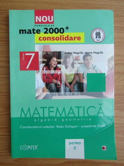 Anticariat: Anton Negrila - Algebra, geometrie. Clasa a VII-a, partea a II-a (2012)