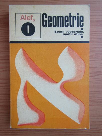 Anticariat: G. Girard - Alef. Geometrie. Spatii vectoriale, spatii afine (volumul 1)