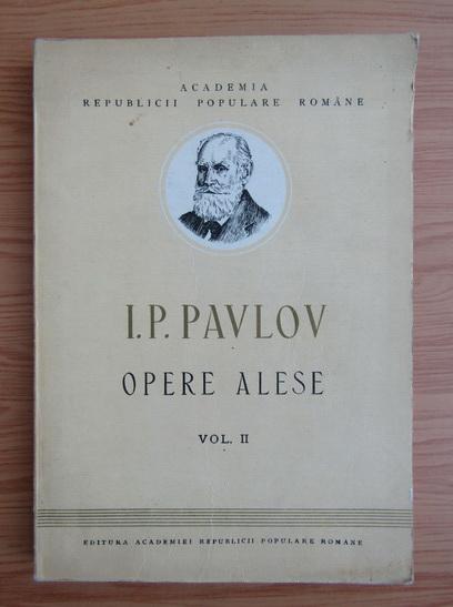 Anticariat: I. Pavlov - Opere alese (volumul 2)