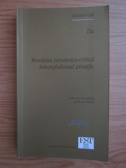 Anticariat: Salvador Dali - Da. Revolutia paranoico-critica. Arhanghelismul stiintific