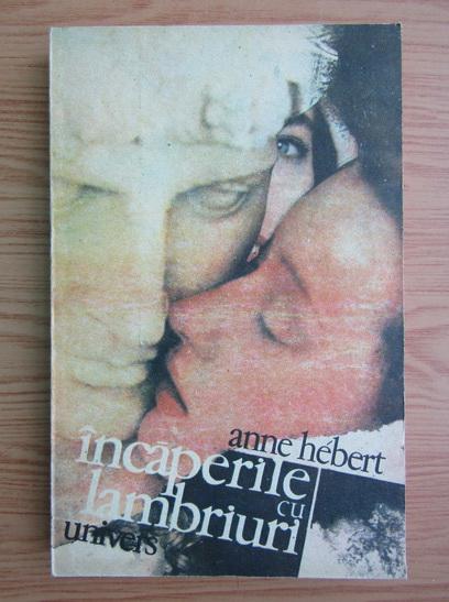 Anticariat: Anne Hebert - Incaperile cu lambriuri