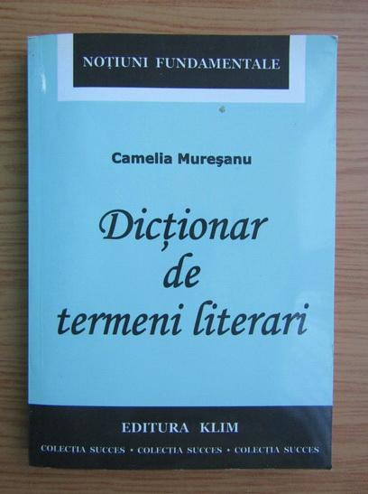 Anticariat: Camelia Muresanu - Dictionar de termeni literari