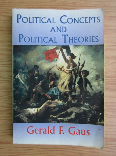 Anticariat: Gerald F. Gaus - Political concepts and political theories