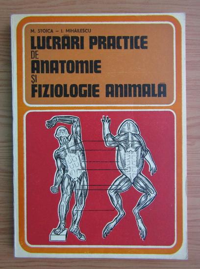 Anticariat: Ion Mihailescu - Lucrari practice de anatomie si fiziologie animala