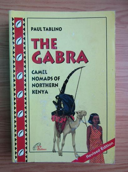 Anticariat: Paul Tablino - The Gabra. Camel nomads of northern Kenya