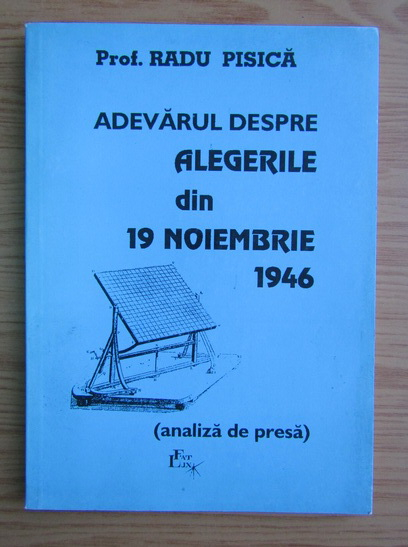 Anticariat: Radu Pisica - Adevarul despre alegerile din 19 noiembrie 1946