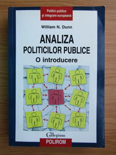 Anticariat: William Dunn - Analiza politicilor publice. O introducere
