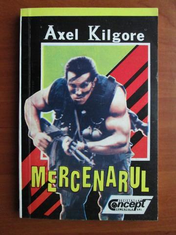 Anticariat: Axel Kilgore - Mercenarul