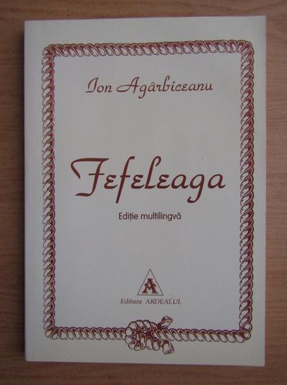 Anticariat: Ion Agarbiceanu - Fefeleaga (editie multilingva)