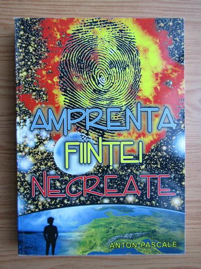 Anticariat: Anton Pascale - Amprenta fiintei necreate