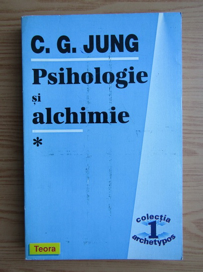 Anticariat: Carl Gustav Jung - Psihologie si alchimie (volumul 1)