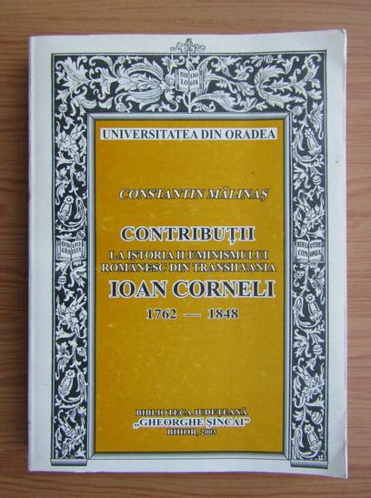 Anticariat: Constantin Malinas - Contributii la istoria iluminismului romanesc din Transilvania. Ioan Corneli, 1763-1848