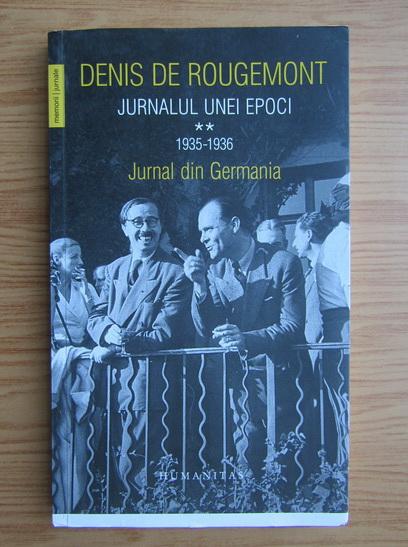 Anticariat: Denis de Rougemont - Jurnalul unei epoci, volumul 2. Jurnalul din Germania
