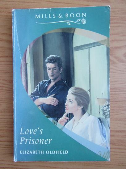Anticariat: Elizabeth Oldfield - Love's prisoner