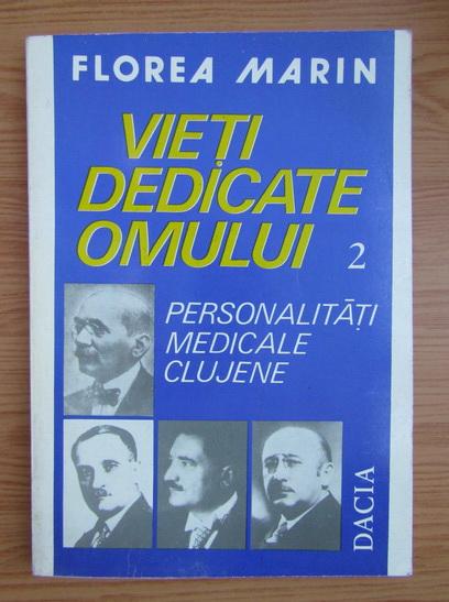 Anticariat: Florea Marin - Vieti dedicate omului (volumul 2)