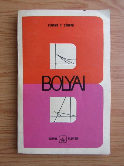Anticariat: Florica T. Campan - Bolyai. Aventura geometriilor neeuclidiene