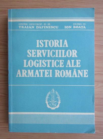 Anticariat: Traian Dafinescu - Istoria Serviciilor logistice ale Armatei Romane