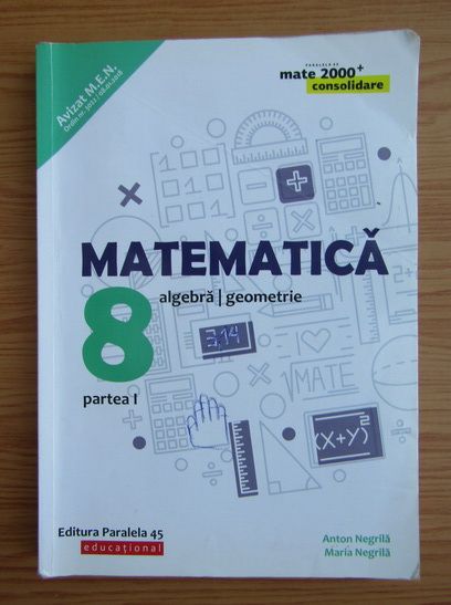 Anticariat: Anton Negrila - Matematica. Algebra, geometrie. Clasa a VIII-a, partea 1 (2018)