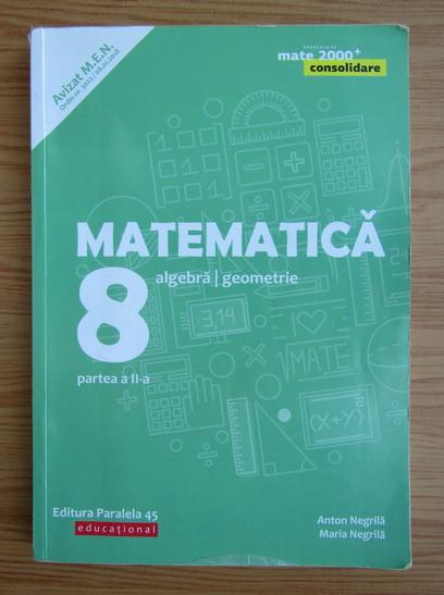 Anticariat: Anton Negrila - Matematica. Algebra, geometrie. Clasa a VIII-a, partea a 2-a (2018)