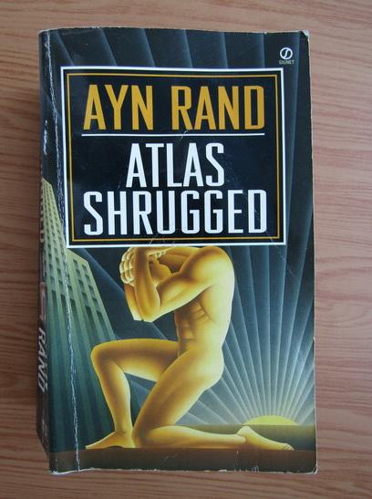 Anticariat: Ayn Rand - Atlas shrugged