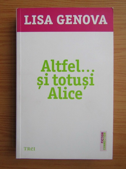 Anticariat: Lisa Genova - Altfel... si totusi Alice