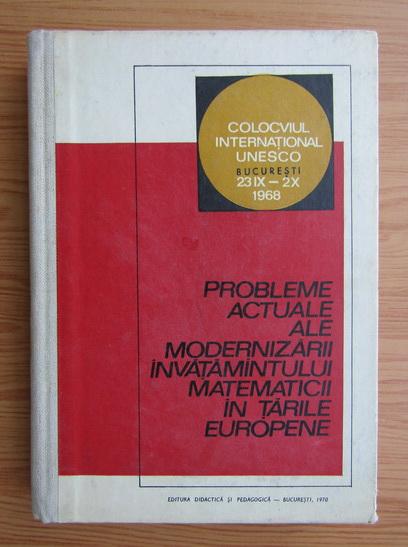 Anticariat: Probleme actuale ale modernitatii invatamantului matematicii in tarile europene