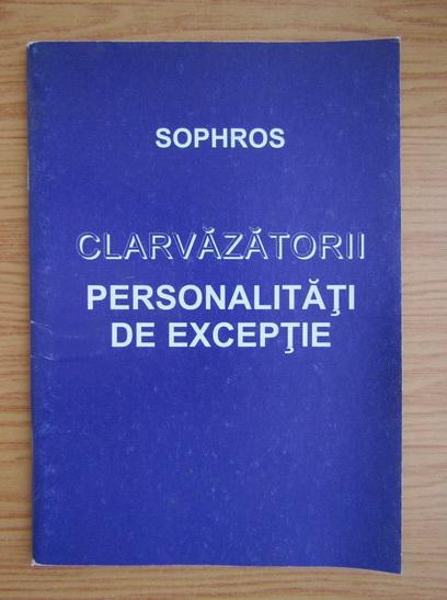 Anticariat: Sophros - Clarvazatorii. Personalitati de exceptie