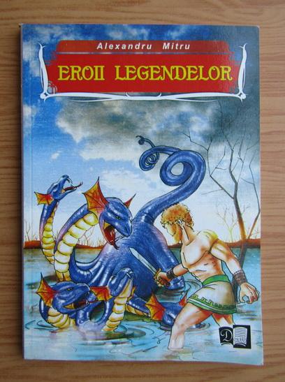 Anticariat: Alexandru Mitru - Eroii legendelor