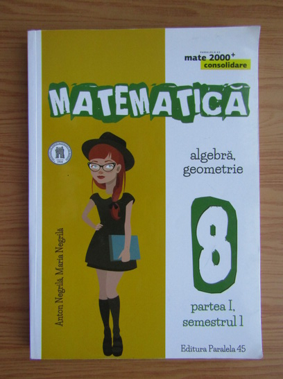 Anticariat: Anton Negrila - Matematica. Algebra, geometrie. Clasa a VIII-a, partea I, semestrul I (2017)