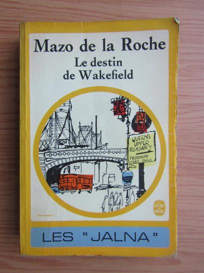 Anticariat: Mazo de la Roche - Le destin de Wakefield