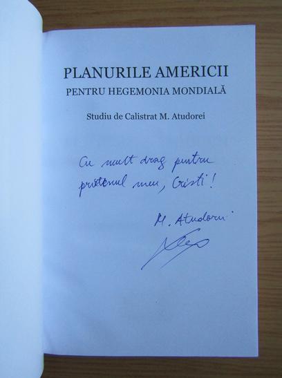 Anticariat: Calistrat M. Atudorei - Planurile Americii pentru hegemonia mondiala (cu autograful autorului)