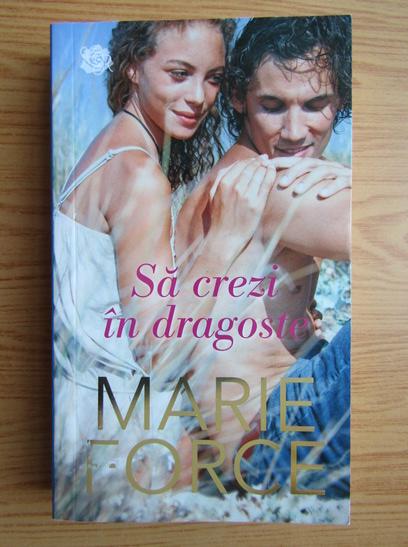 Anticariat: Marie Force - Sa crezi in dragoste
