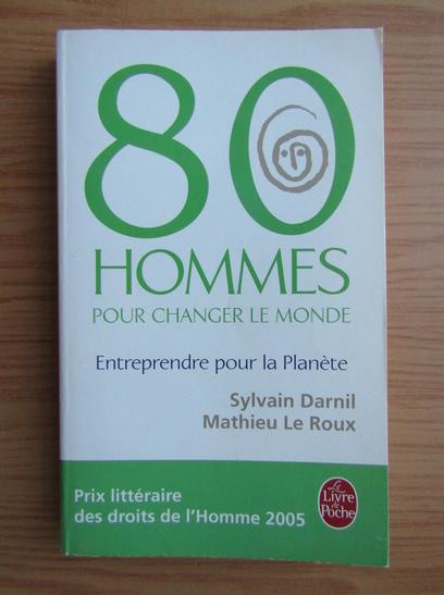 Anticariat: Sylvain Darnil - 80 hommes pour changer le monde