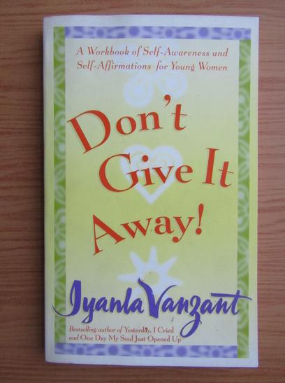 Anticariat: Iyanla Vanzant - Don't give it away!