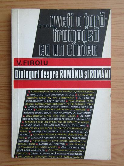 Anticariat: V. Firoiu - Aveti o tara frumoasa ca un cantec. Dialoguri despre Romania si romani