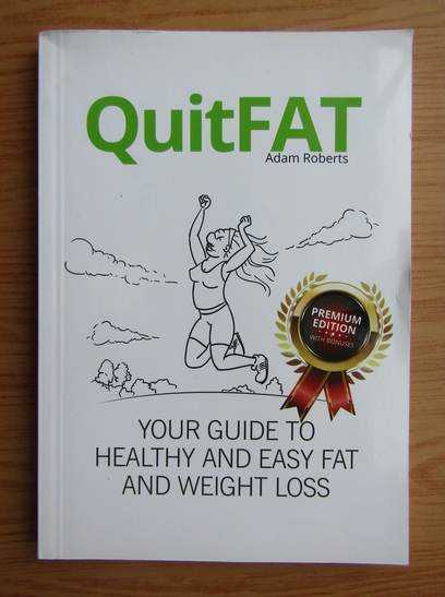 Anticariat: Adam Roberts - Quit fat. Your guide to healthy and easy fat and weight loss