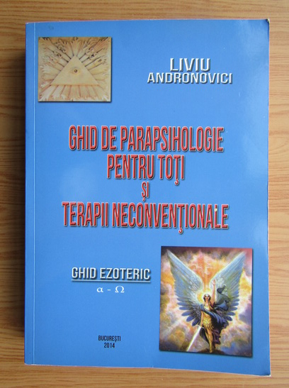 Anticariat: Liviu Andronovici - Ghid de parapsihologie pentru toti si terapii neconventionale