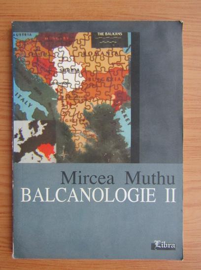 Anticariat: Mircea Muthu - Balcanologie (volumul 2)