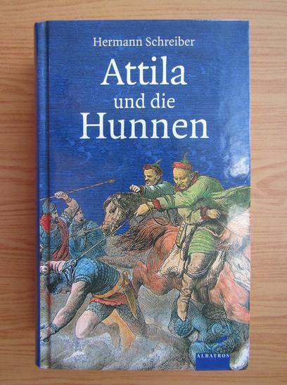 Anticariat: Hermann Schreiber - Attila und die Hunnen