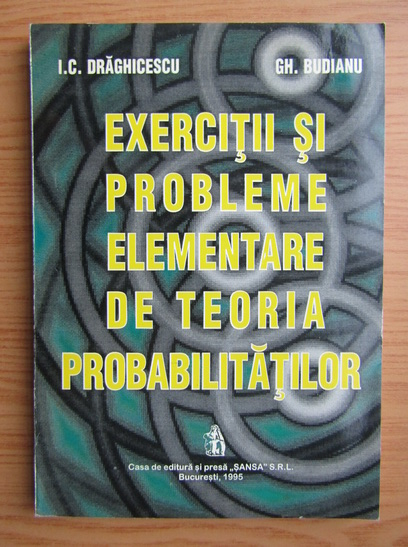 Anticariat: I. C. Draghicescu - Exercitii si probleme elementare de teoria probabilitatilor