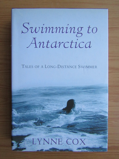 Anticariat: Lynne Cox - Swimming to Antarctica
