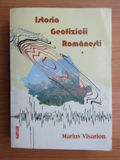 Anticariat: Marius Visarion - Istoria geofizicii romanesti (volumul 1)