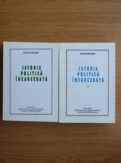 Anticariat: Stelian Neagoe - Istorie politica incarcerata (2 volume)