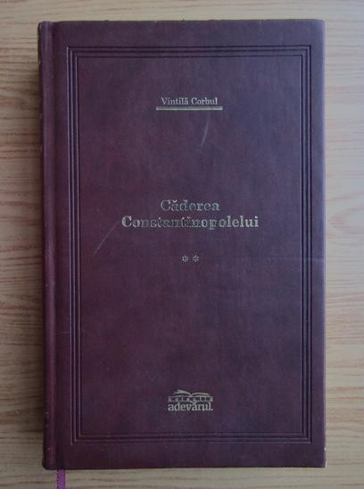 Anticariat: Vintila Corbul - Caderea Constantinopolelui (volumul 2)