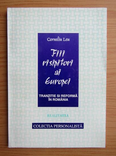 Anticariat: Corneliu Leu - Fiii risipitori ai Europei. Tranzitie si reforma in Romania