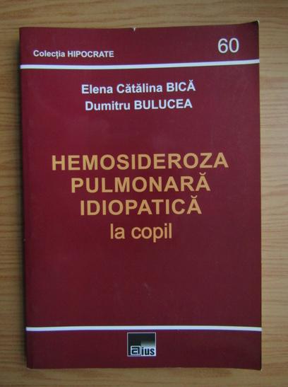 Anticariat: Elena Catalina Bica - Hemosideroza pulmonara idiopatica la copil