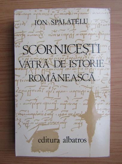 Anticariat: Ion Spalatelu - Scornicesti. Vatra de istorie romaneasca